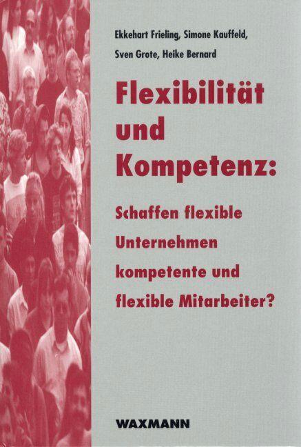 Flexibilität und Kompetenz:<br />Schaffen flexible Unternehmen kompetente und flexible Mitarbeiter?