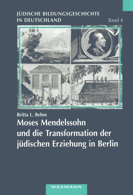 Moses Mendelssohn und die Transformation der jüdischen Erziehung in Berlin