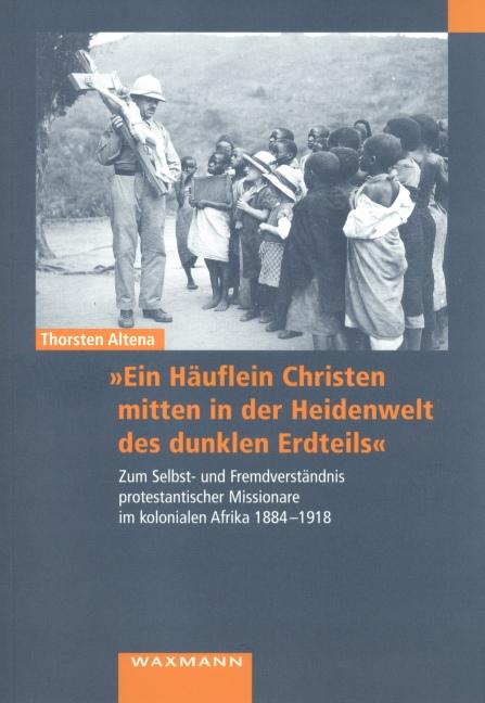 """""""Ein Häuflein Christen mitten in der Heidenwelt des dunklen Erdteils"""""""