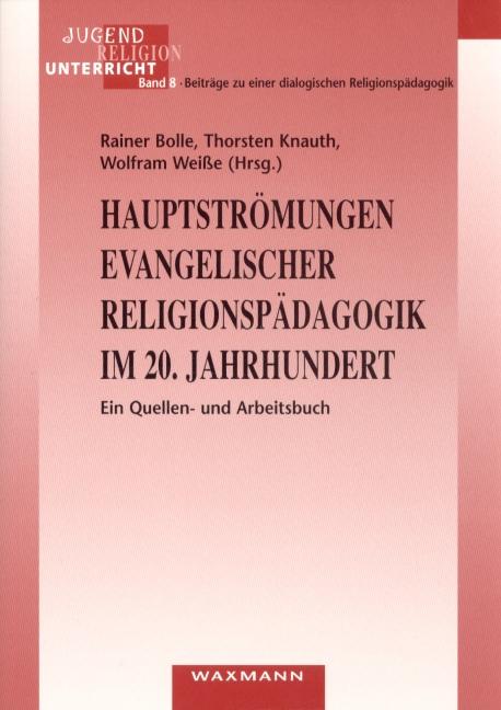 Hauptströmungen evangelischer Religionspädagogik im 20. Jahrhundert