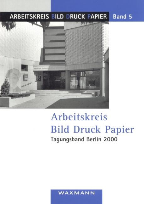 Arbeitskreis Bild Druck Papier<br />Tagungsband Berlin 2000