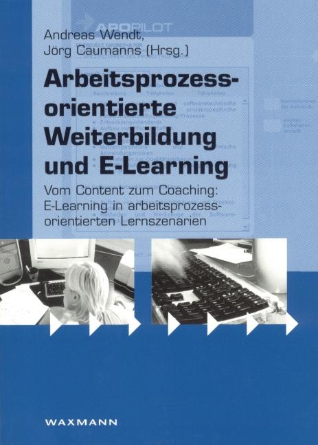 Arbeitsprozessorientierte Weiterbildung und E-Learning