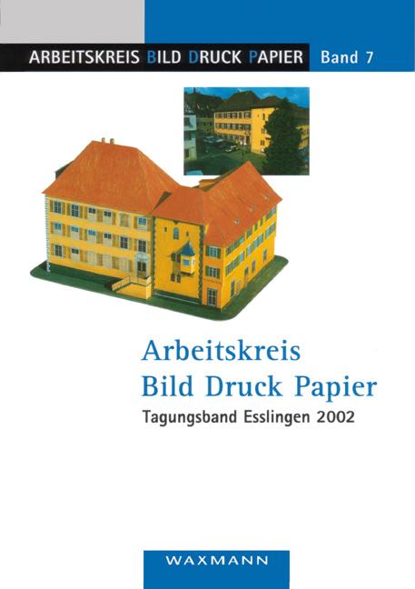 Arbeitskreis Bild Druck Papier<br />Tagungsband Esslingen 2002