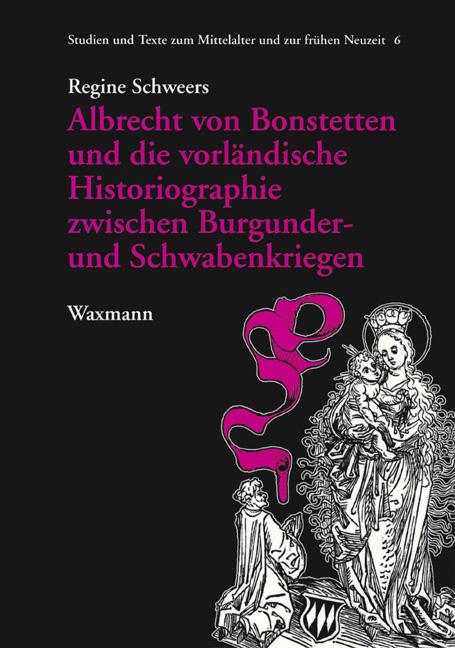 Albrecht von Bonstetten und die vorländische Historiographie zwischen Burgunder- und Schwabenkriegen