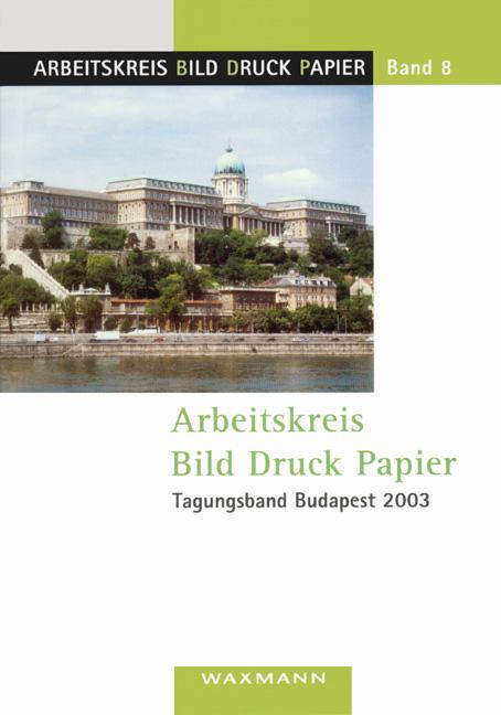 Arbeitskreis Bild Druck Papier<br />Tagungsband Budapest 2003