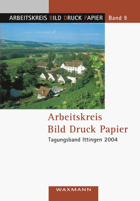 Arbeitskreis Bild Druck Papier<br />Tagungsband Ittingen 2004