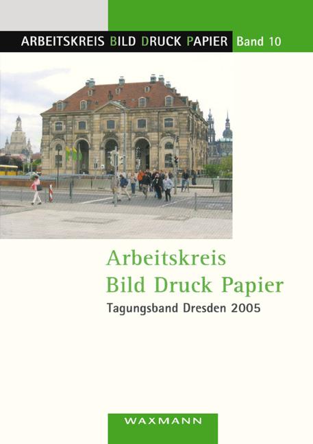 Arbeitskreis Bild Druck Papier<br />Tagungsband Dresden 2005