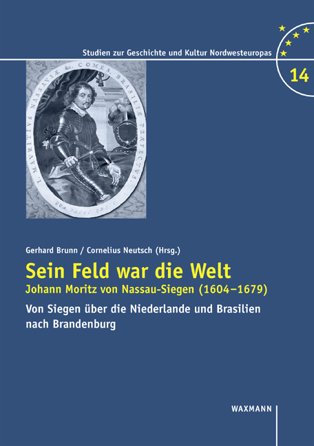 Sein Feld war die Welt. Johann Moritz von Nassau-Siegen (1604-1679)