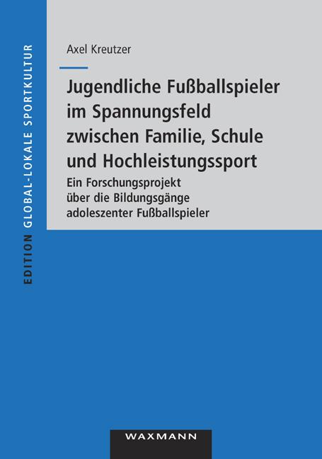 Jugendliche Fußballspieler im Spannungsfeld zwischen Familie, Schule und Hochleistungssport
