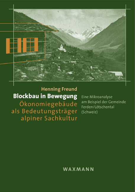 Blockbau in Bewegung – Ökonomiegebäude als Bedeutungsträger alpiner Sach-Kultur