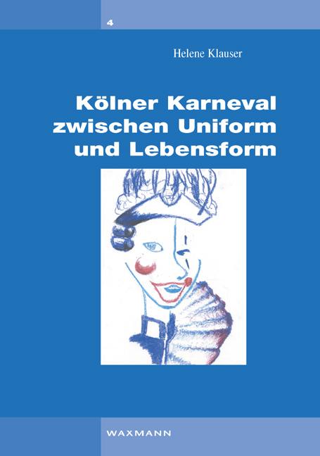 Kölner Karneval zwischen Uniform und Lebensform