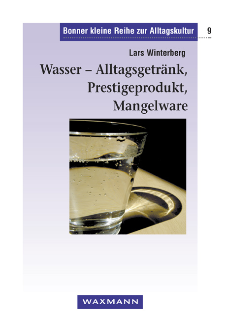 Wasser – Alltagsgetränk, Prestigeprodukt, Mangelware