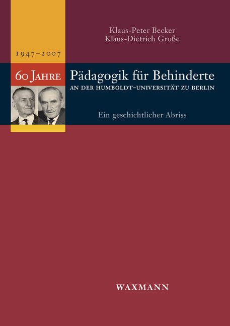 Sechzig Jahre Pädagogik für Behinderte an der Humboldt-Universität zu Berlin (1947-2007)