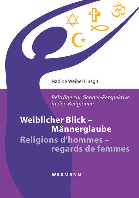 Weiblicher Blick – Männerglaube / Religions d'hommes – regards de femmes
