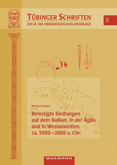 Befestigte Siedlungen auf dem Balkan, in der Ägäis und in Westanatolien, ca. 5000-2000 v. Chr.