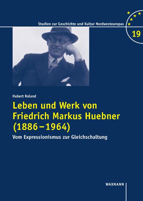 Leben und Werk von Friedrich Markus Huebner (1886–1964)