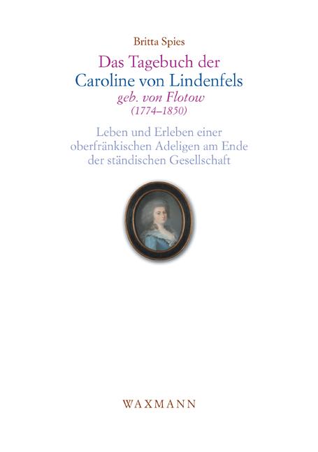 Das Tagebuch der Caroline von Lindenfels, geb. von Flotow (1774–1850)