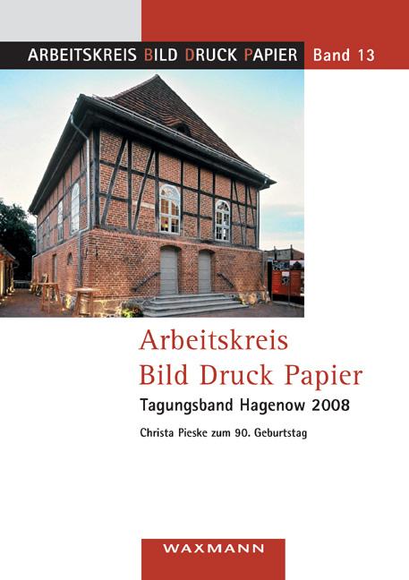 Arbeitskreis Bild Druck Papier<br />Tagungsband Hagenow 2008
