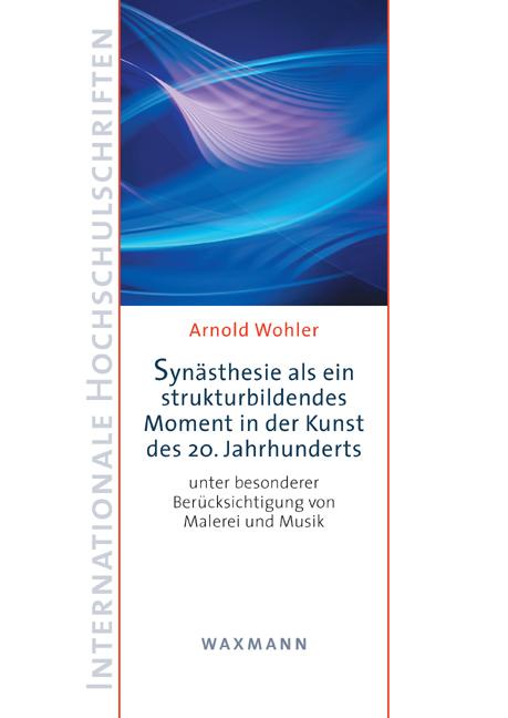 Synästhesie als ein strukturbildendes Moment in der Kunst des 20. Jahrhunderts