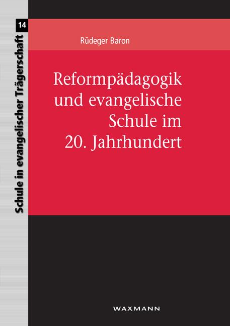 Reformpädagogik und evangelische Schule im 20. Jahrhundert