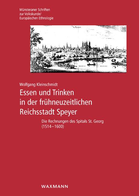 Essen und Trinken in der frühneuzeitlichen Reichsstadt Speyer