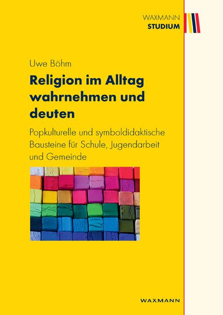 Religion im Alltag wahrnehmen und deuten