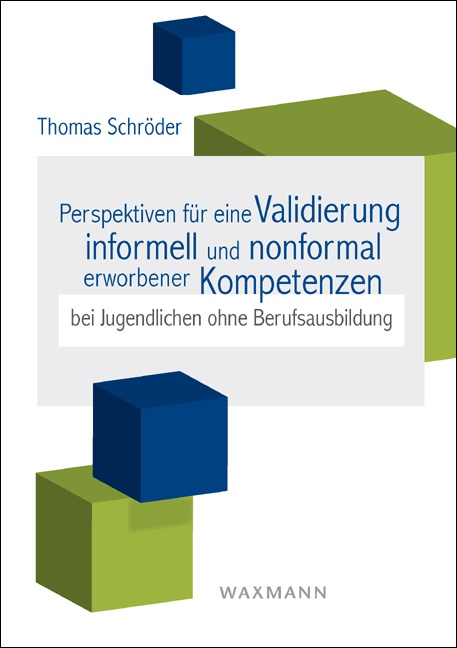 Perspektiven für eine Validierung informell und nonformal erworbener Kompetenzen bei Jugendlichen ohne Berufsausbildung