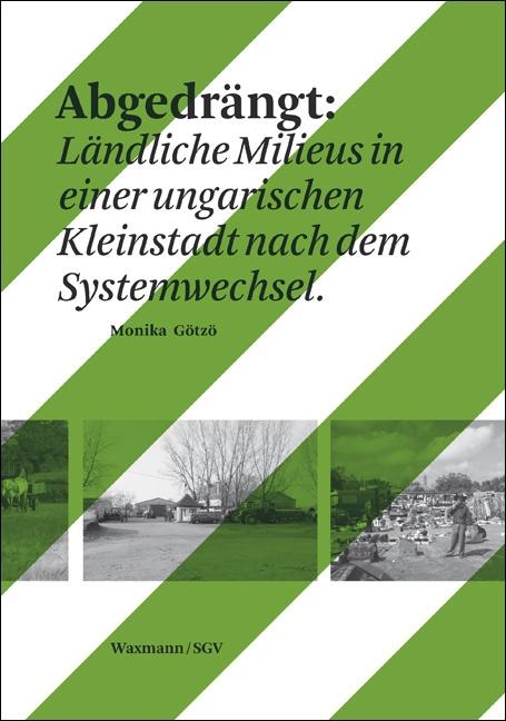 Abgedrängt: Ländliche Milieus in einer ungarischen Kleinstadt nach dem Systemwechsel