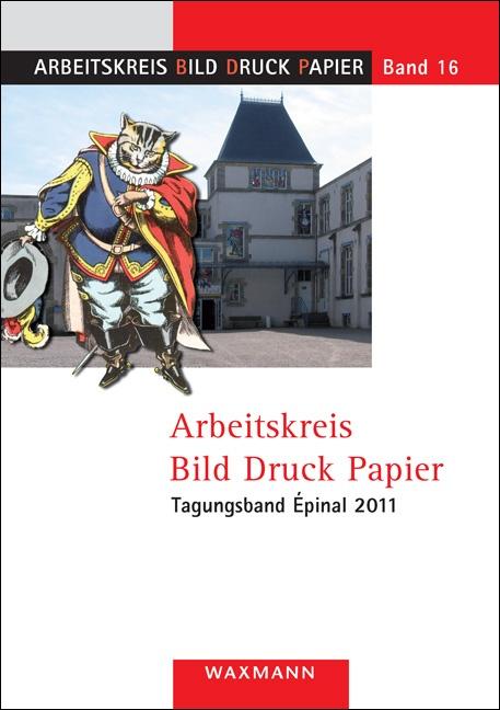 Arbeitskreis Bild Druck Papier<br />Tagungsband Épinal 2011
