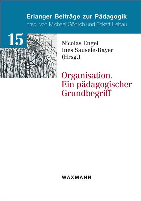 Organisation. Ein pädagogischer Grundbegriff