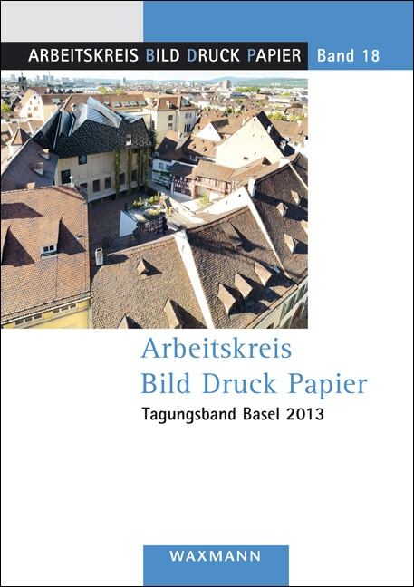 Arbeitskreis Bild Druck Papier<br />Tagungsband Basel 2013