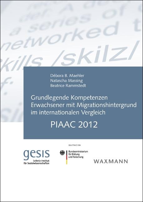 Grundlegende Kompetenzen Erwachsener mit Migrationshintergrund im internationalen Vergleich: PIAAC 2012