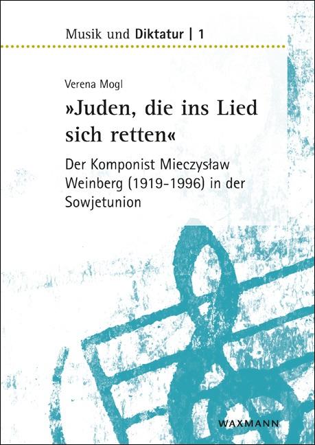 »Juden, die ins Lied sich retten« – der Komponist Mieczysław Weinberg (1919–1996) in der Sowjetunion