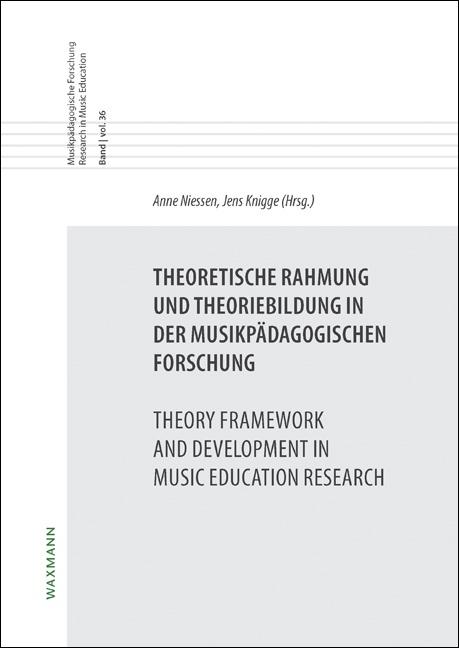 Theoretische Rahmung und Theoriebildung in der musikpädagogischen Forschung<br />Theory Framework and Development in Music Education Research