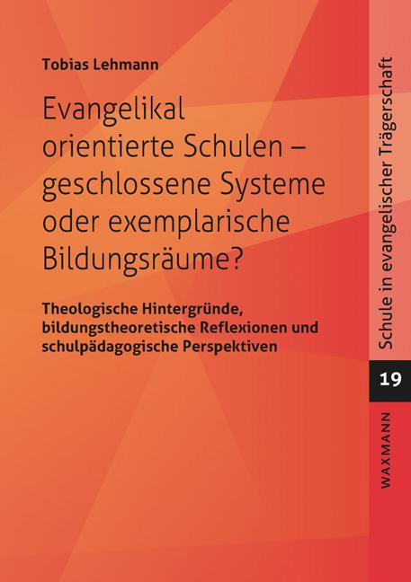 Evangelikal orientierte Schulen – geschlossene Systeme oder exemplarische Bildungsräume?