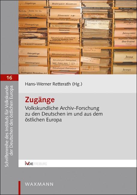 Zugänge. Volkskundliche Archiv-Forschung zu den Deutschen im und aus dem östlichen Europa