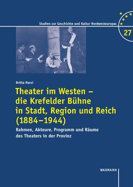 Theater im Westen – die Krefelder Bühne in Stadt, Region und Reich (1884–1944)