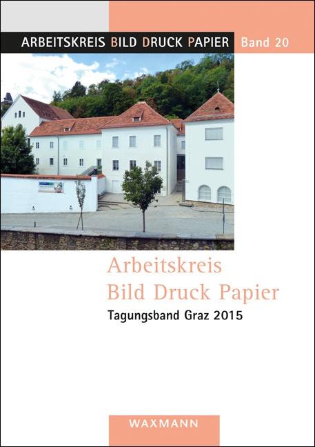 Arbeitskreis Bild Druck Papier<br />Tagungsband Graz 2015