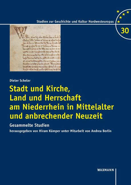 Stadt und Kirche, Land und Herrschaft am Niederrhein in Mittelalter und anbrechender Neuzeit
