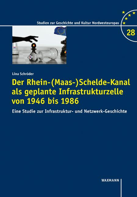 Der Rhein-(Maas-)Schelde-Kanal als geplante Infrastrukturzelle von 1946 bis 1986