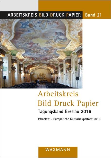 Arbeitskreis Bild Druck Papier<br />Tagungsband Breslau 2016