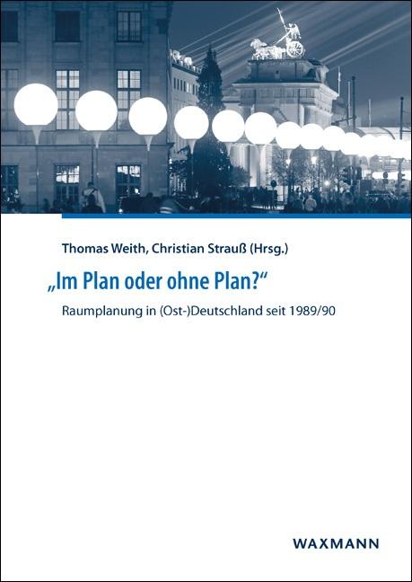 """""""Im Plan oder ohne Plan?"""" Raumplanung in (Ost-)Deutschland seit 1989/90"""