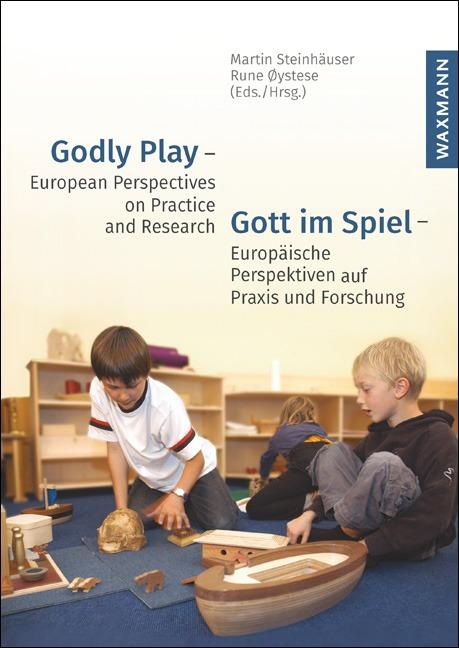 Godly Play – European Perspectives on Practice and Research<br />Gott im Spiel – Europäische Perspektiven auf Praxis und Forschung