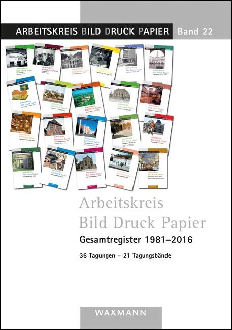 Arbeitskreis Bild Druck Papier<br />Gesamtregister 1981–2016