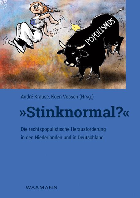 """""""Stinknormal?"""" – Die rechtspopulistische Herausforderung in den Niederlanden und in Deutschland"""