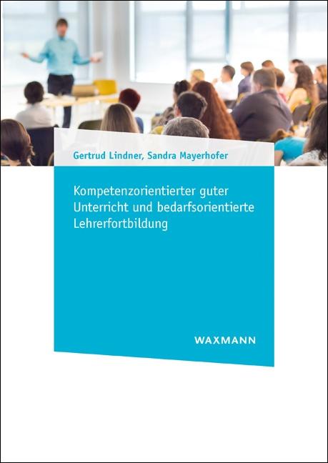 Kompetenzorientierter guter Unterricht und bedarfsorientierte Lehrerfortbildung