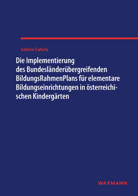Die Implementierung des Bundesländerübergreifenden BildungsRahmenPlans für elementare Bildungseinrichtungen in österreichischen Kindergärten