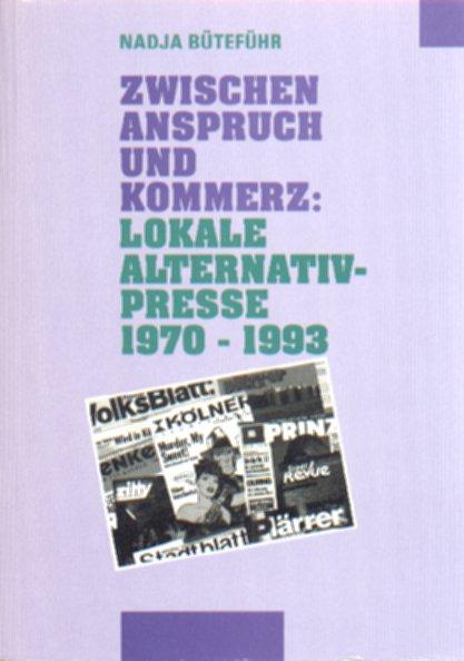 Zwischen Anspruch und Kommerz: Lokale Alternativpresse 1970-1993
