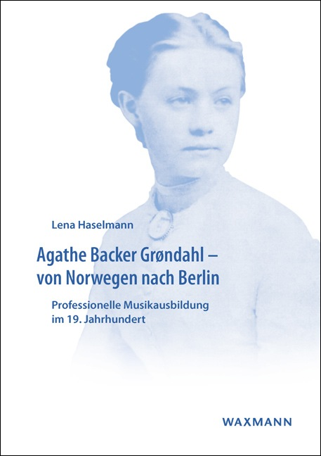 Agathe Backer Grøndahl – von Norwegen nach Berlin