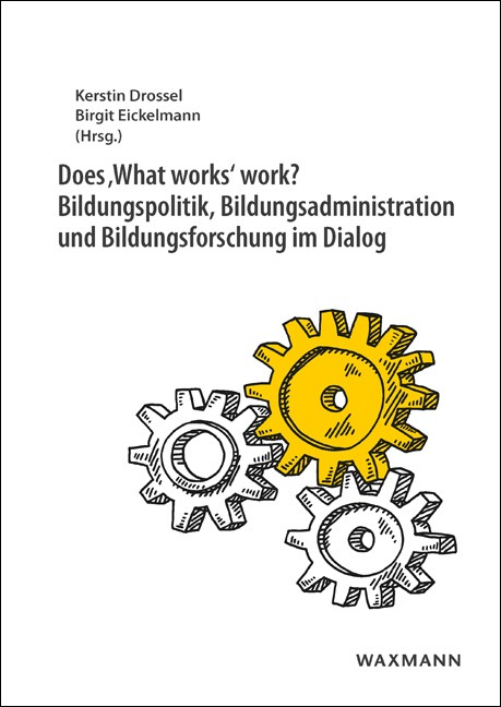 Does 'What works' work?<br />Bildungspolitik, Bildungsadministration und Bildungsforschung im Dialog